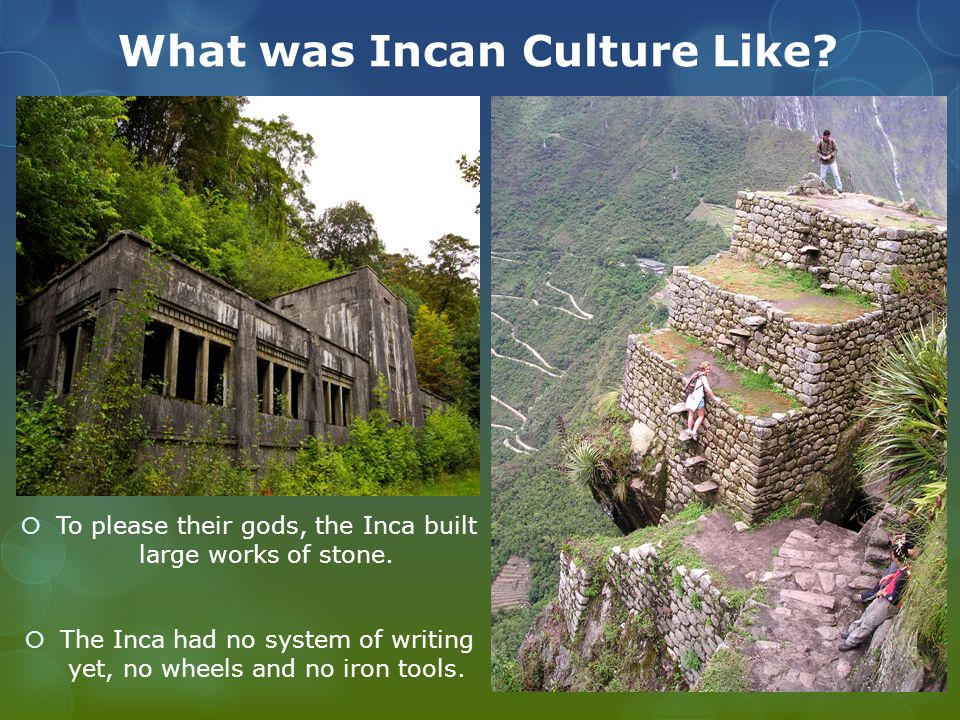What was Incan Culture Like.  To please their gods, the Inca built large works of stone.