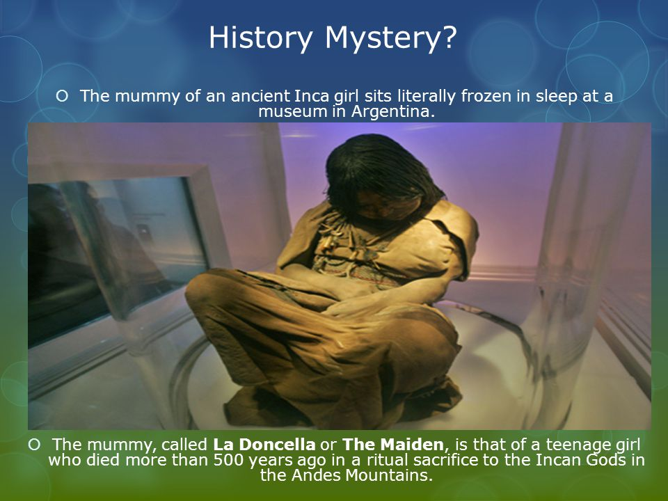  The mummy of an ancient Inca girl sits literally frozen in sleep at a museum in Argentina.