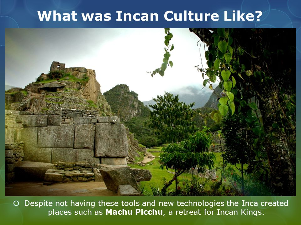 What was Incan Culture Like.
