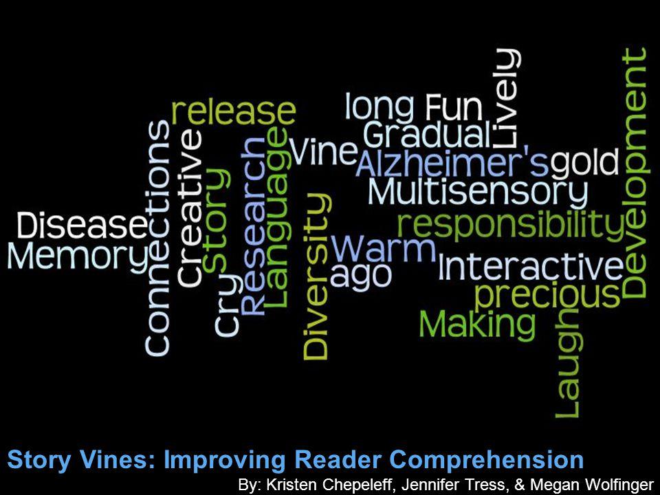 Story Vines: Improving Reader Comprehension By: Kristen Chepeleff, Jennifer Tress, & Megan Wolfinger