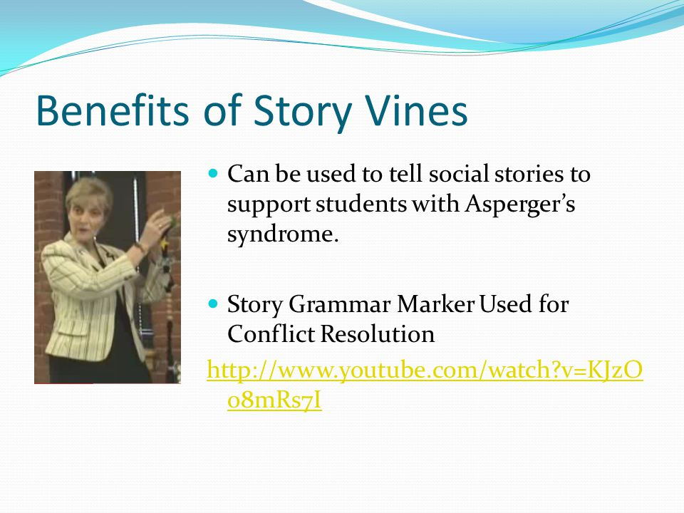 Benefits of Story Vines Can be used to tell social stories to support students with Asperger's syndrome.
