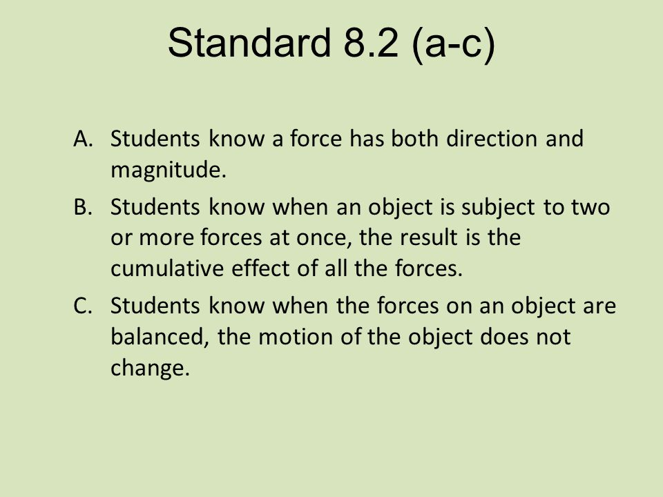 Standard 8.2 (a-c) A.Students know a force has both direction and magnitude.