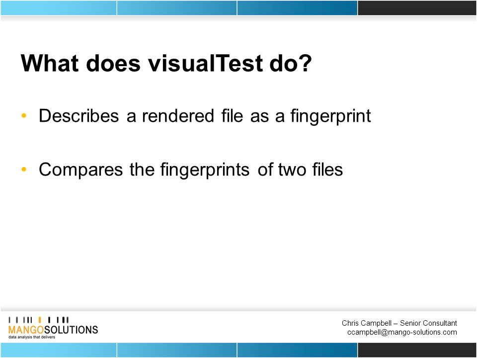 Chris Campbell – Senior Consultant ccampbell@mango-solutions.com What does visualTest do.