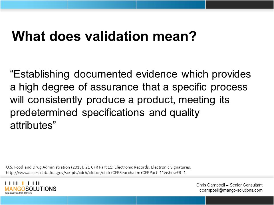 Chris Campbell – Senior Consultant ccampbell@mango-solutions.com What does validation mean.