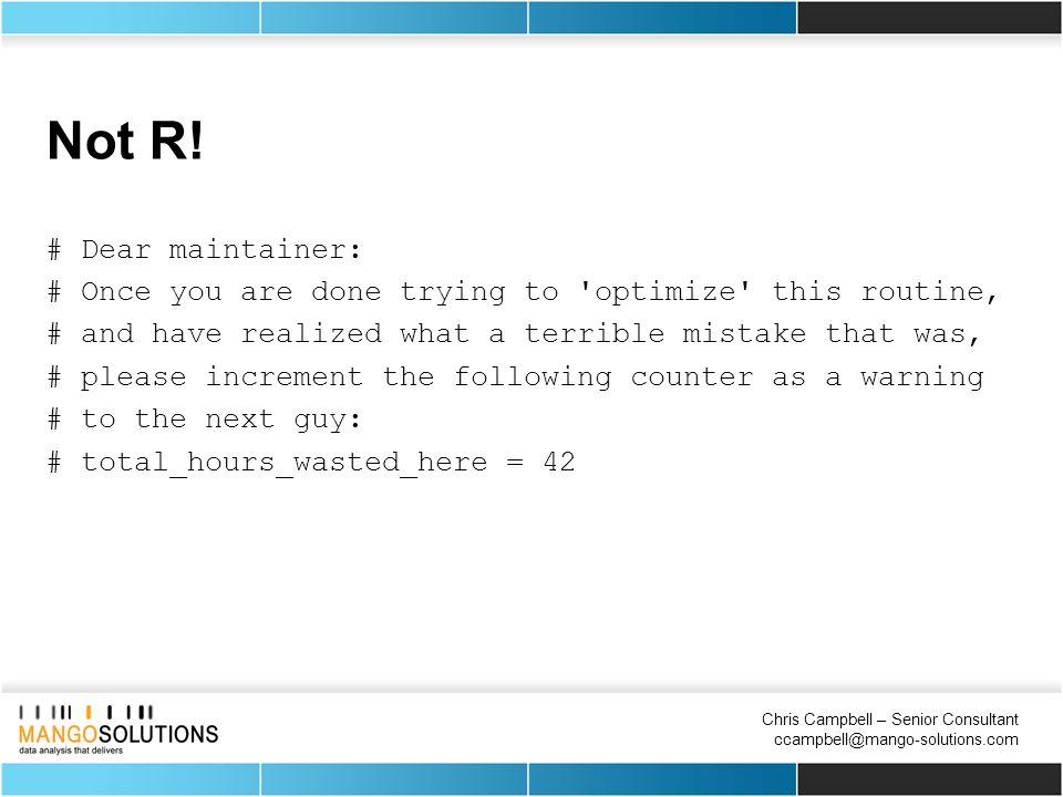 Chris Campbell – Senior Consultant ccampbell@mango-solutions.com Not R.