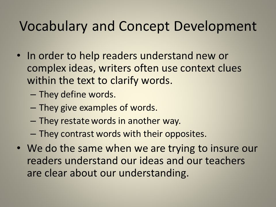 Vocabulary and Concept Development In order to help readers understand new or complex ideas, writers often use context clues within the text to clarif