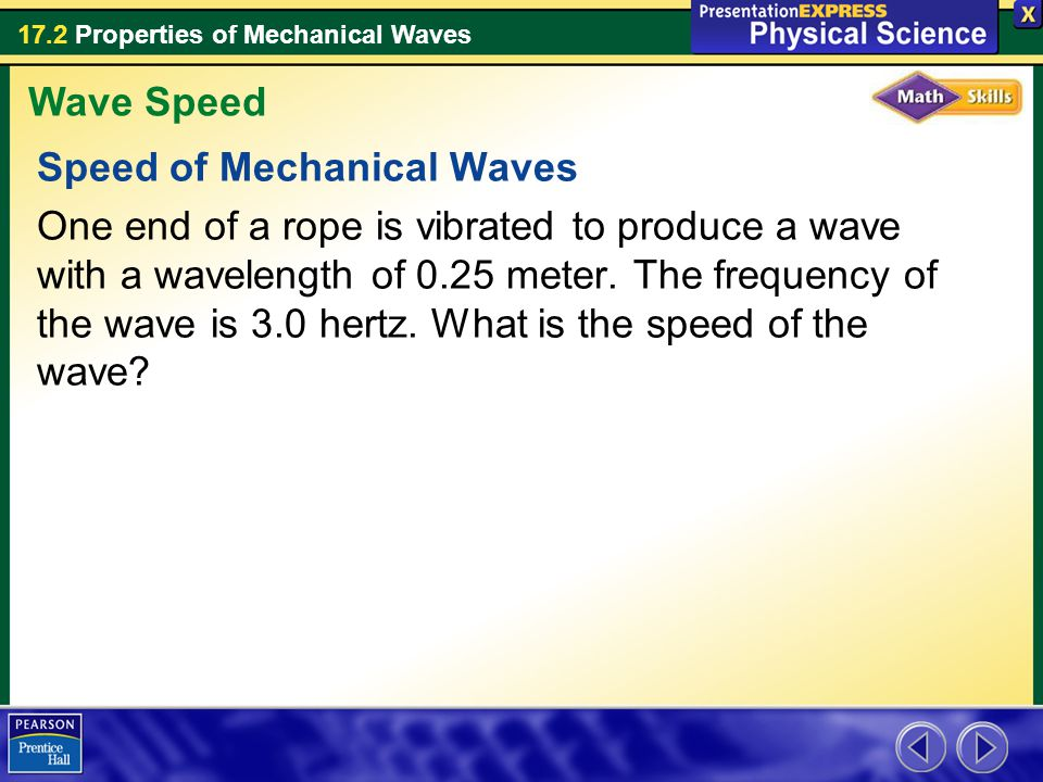 Speed of Mechanical Waves One end of a rope is vibrated to produce a wave with a wavelength of 0.25 meter. The frequency of the wave is 3.0 hertz. Wha