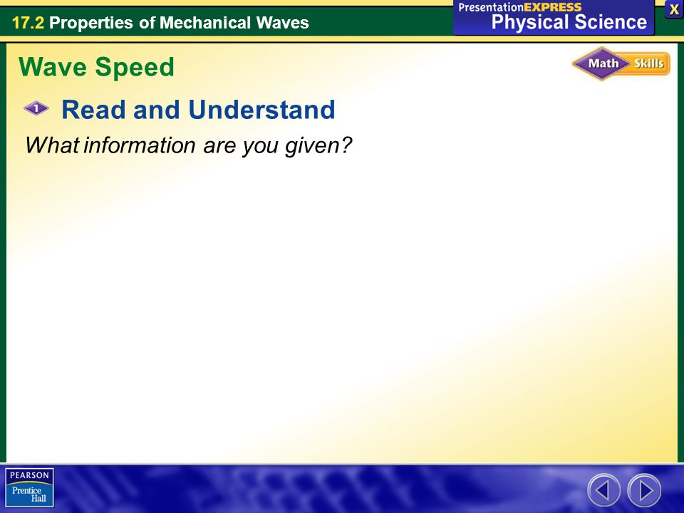 17.2 Properties of Mechanical Waves Read and Understand What information are you given? Wave Speed