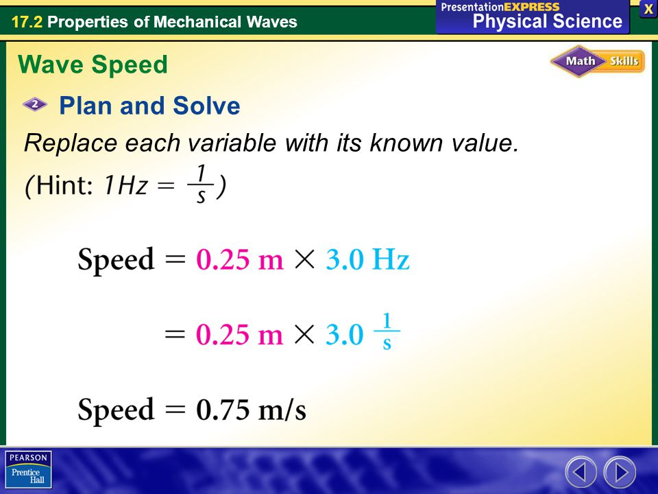 17.2 Properties of Mechanical Waves Plan and Solve Replace each variable with its known value. Wave Speed