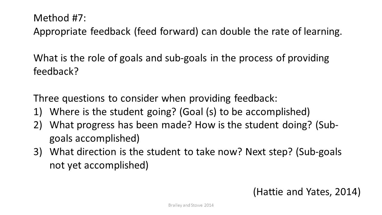 Brailey and Stowe 2014 Method #7: Appropriate feedback (feed forward) can double the rate of learning. What is the role of goals and sub-goals in the