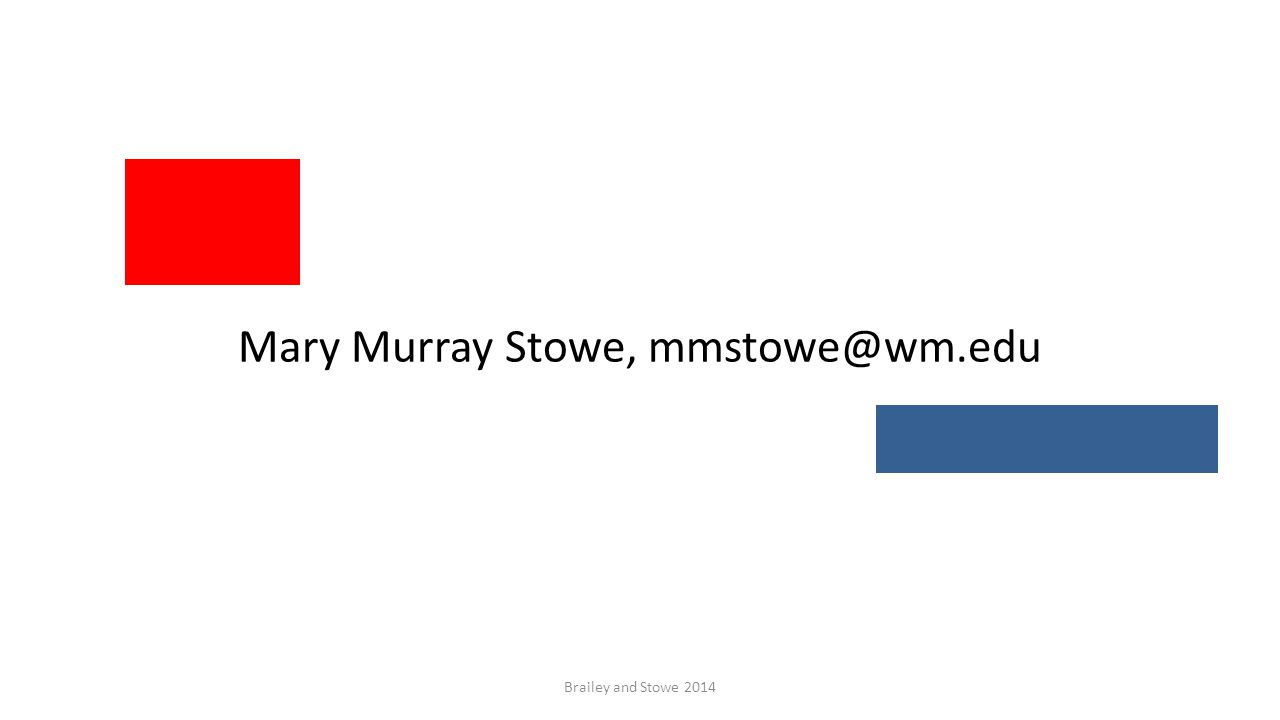 Mary Murray Stowe, mmstowe@wm.edu Brailey and Stowe 2014