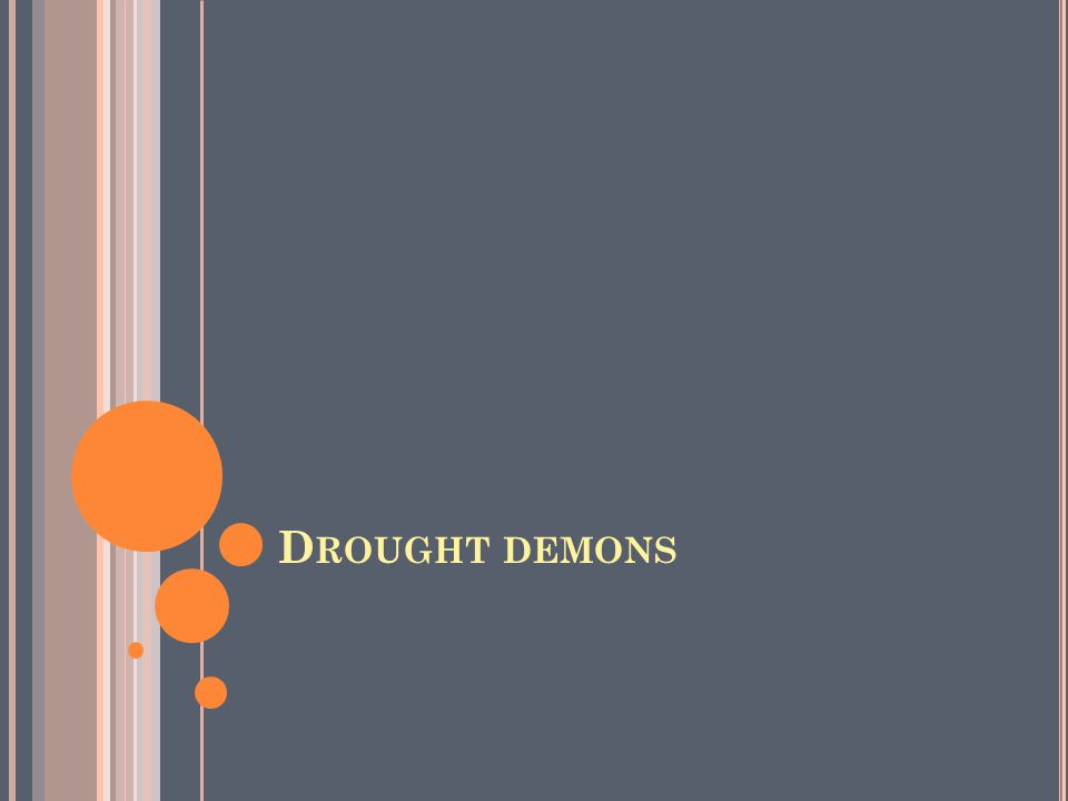 D ROUGHT DEMONS