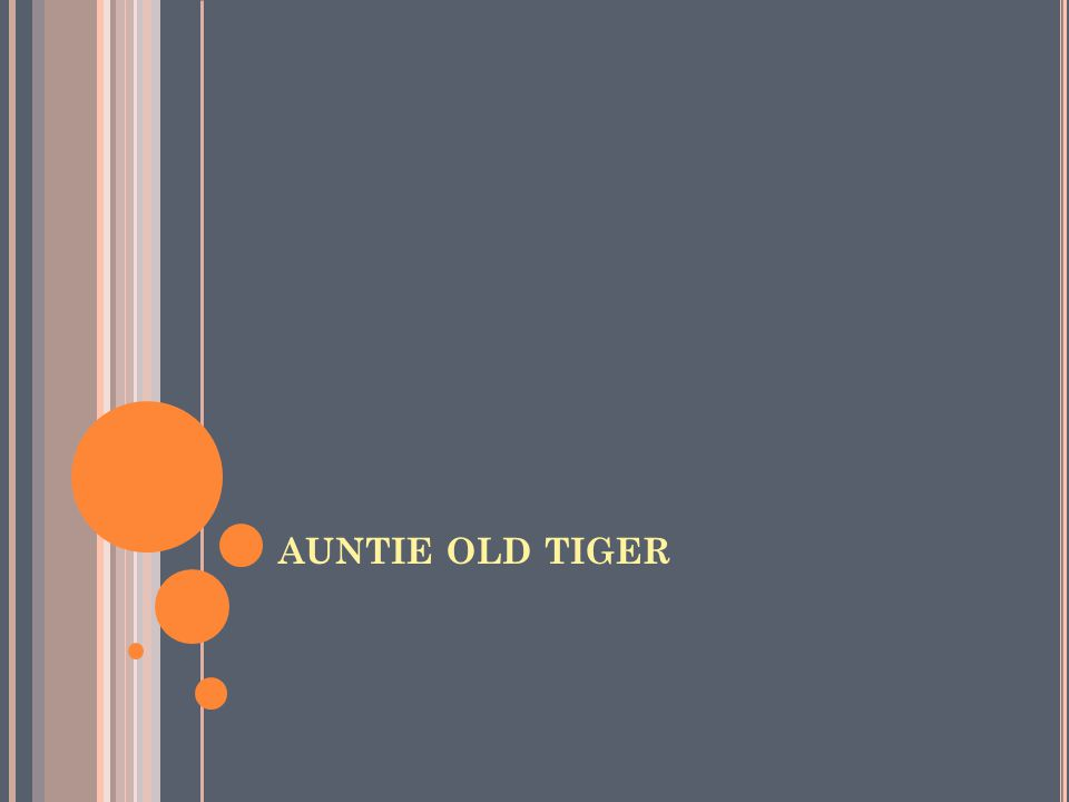 AUNTIE OLD TIGER