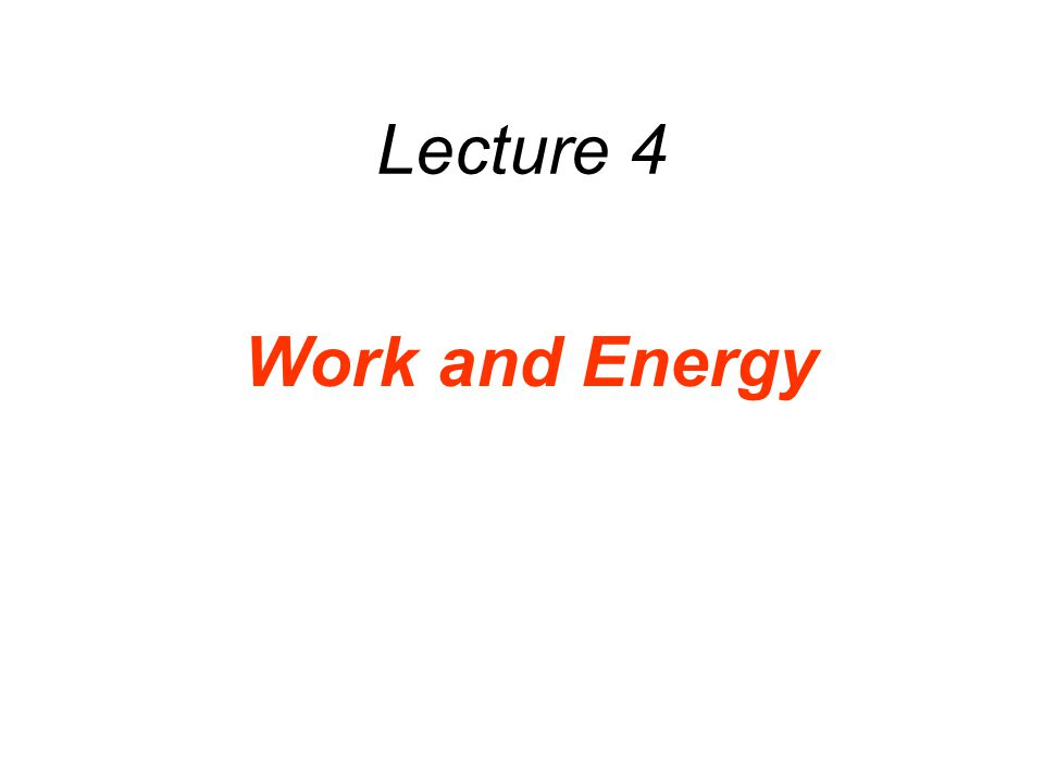 Lecture 4 Work and Energy