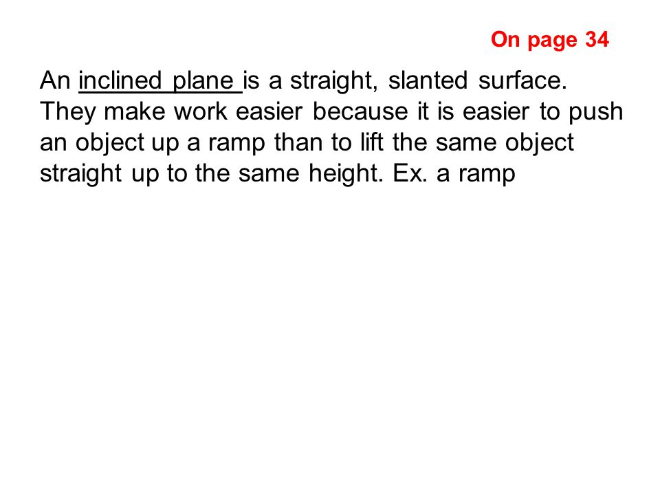 An inclined plane is a straight, slanted surface.