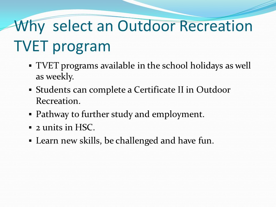 Why select an Outdoor Recreation TVET program  TVET programs available in the school holidays as well as weekly.