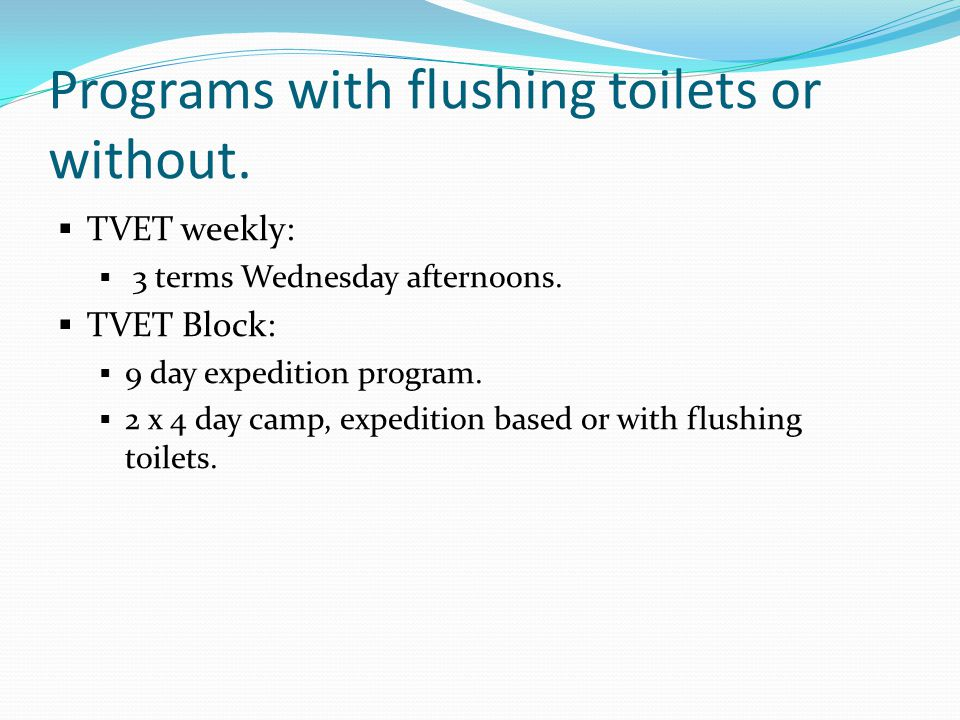 Programs with flushing toilets or without.  TVET weekly:  3 terms Wednesday afternoons.