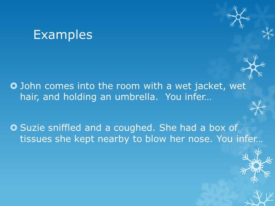Examples  John comes into the room with a wet jacket, wet hair, and holding an umbrella.