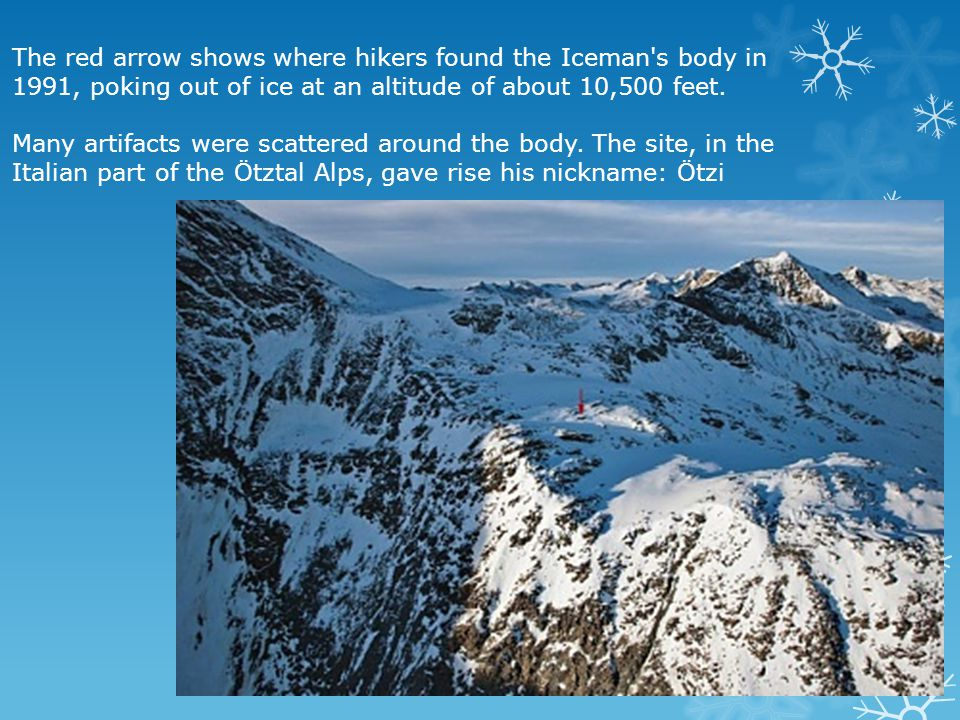 The red arrow shows where hikers found the Iceman's body in 1991, poking out of ice at an altitude of about 10,500 feet. Many artifacts were scattered
