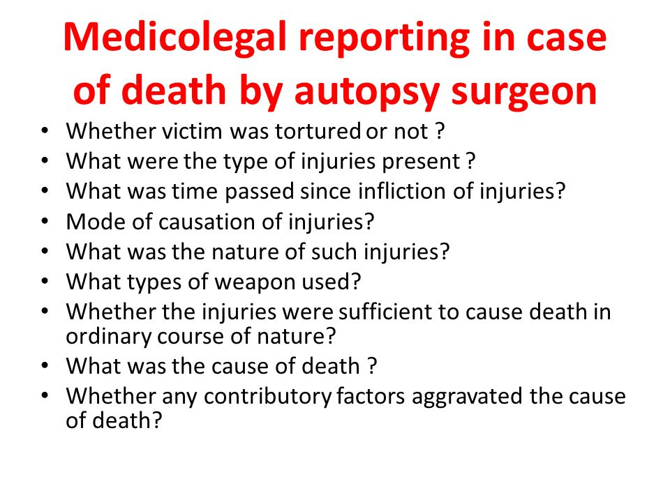 Medicolegal reporting in case of death by autopsy surgeon Whether victim was tortured or not .