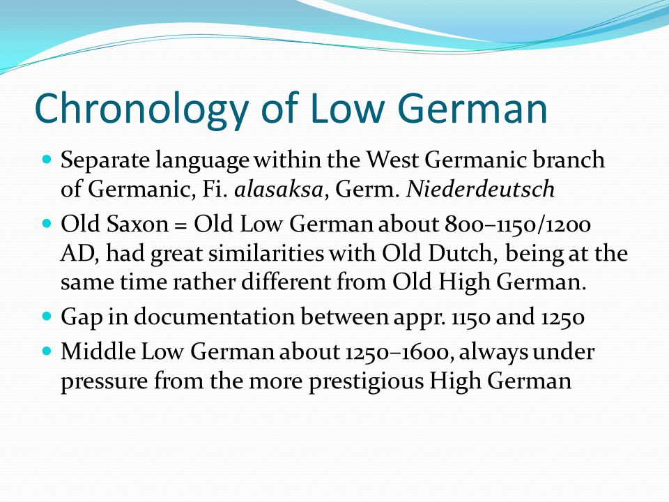 Chronology of Low German (2) Reformation and Luther's Bible translation speeded up the decline of Low German as a literary language In the Baltics, the use of Low German ended quite rapidly because there were almost no native speakers in the numerally larger lower classes and thus no relevant dialectal basis for further development Even in areas with Low German-speaking majorities, the language lost its position as written standard.