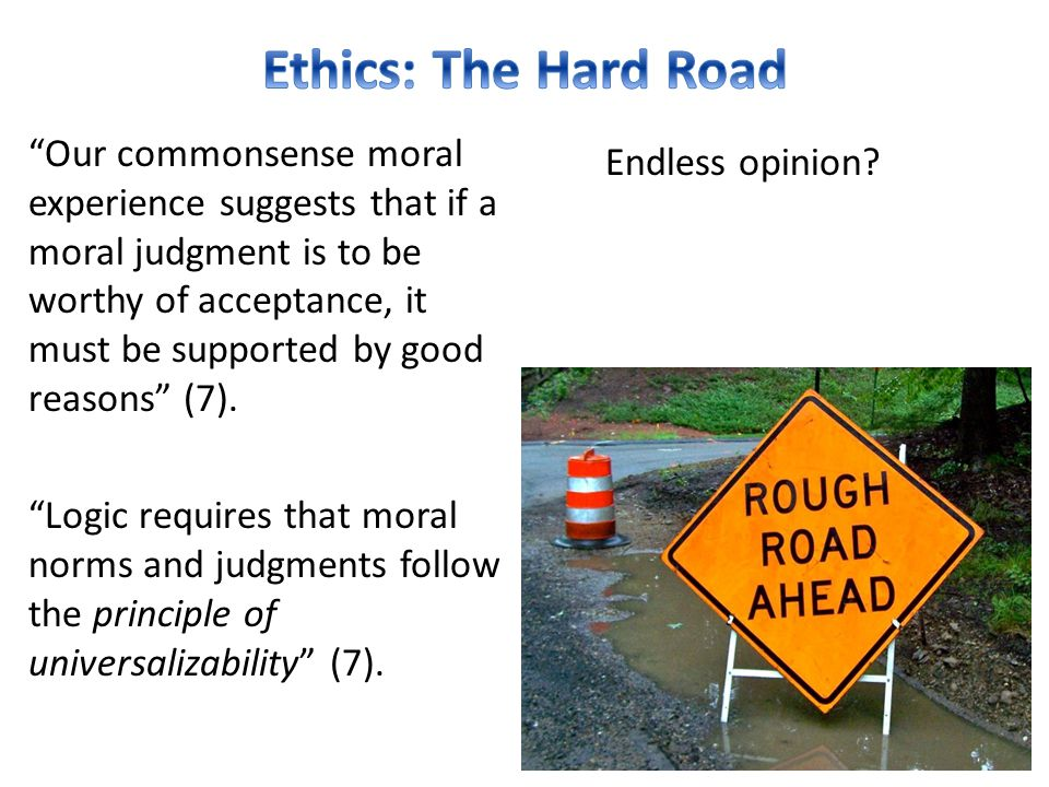 "Endless opinion? ""Our commonsense moral experience suggests that if a moral judgment is to be worthy of acceptance, it must be supported by good reaso"