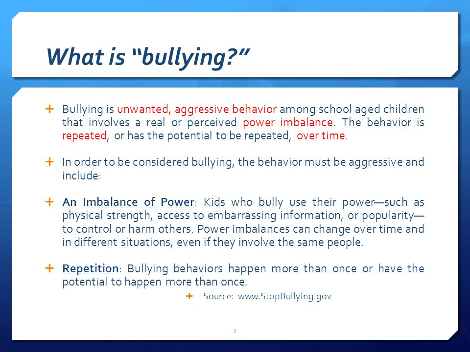 What is bullying  Bullying is unwanted, aggressive behavior among school aged children that involves a real or perceived power imbalance.