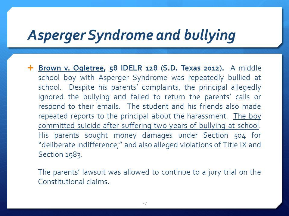 Asperger Syndrome and bullying  Brown v. Ogletree, 58 IDELR 128 (S.D.