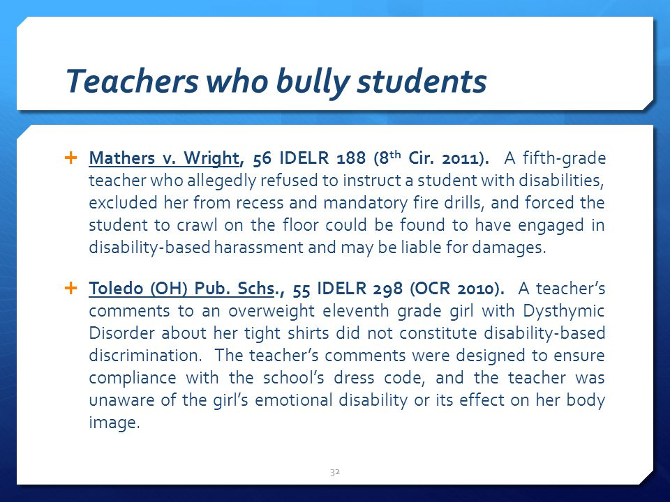 Teachers who bully students  Mathers v.Wright, 56 IDELR 188 (8 th Cir.