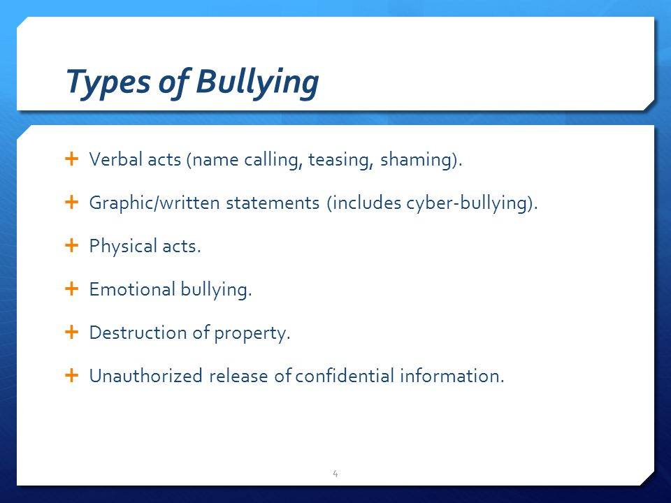 Types of Bullying  Verbal acts (name calling, teasing, shaming).
