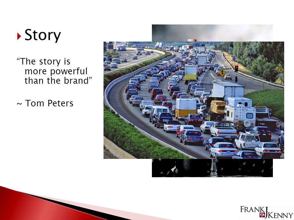 """ Story """"The story is more powerful than the brand"""" ~ Tom Peters"""