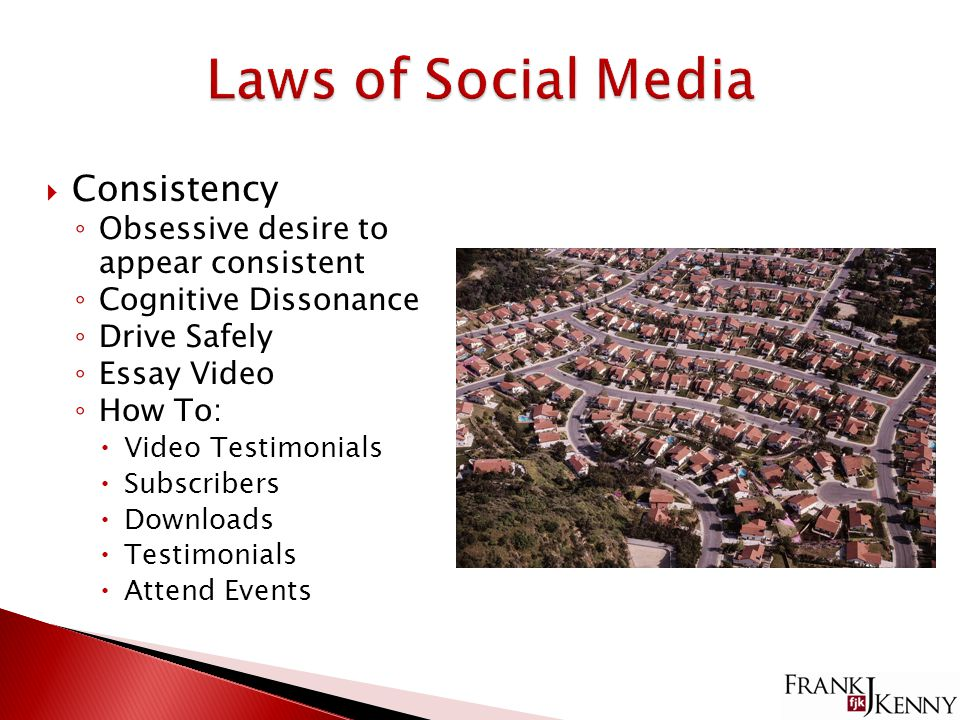  Consistency ◦ Obsessive desire to appear consistent ◦ Cognitive Dissonance ◦ Drive Safely ◦ Essay Video ◦ How To:  Video Testimonials  Subscribers