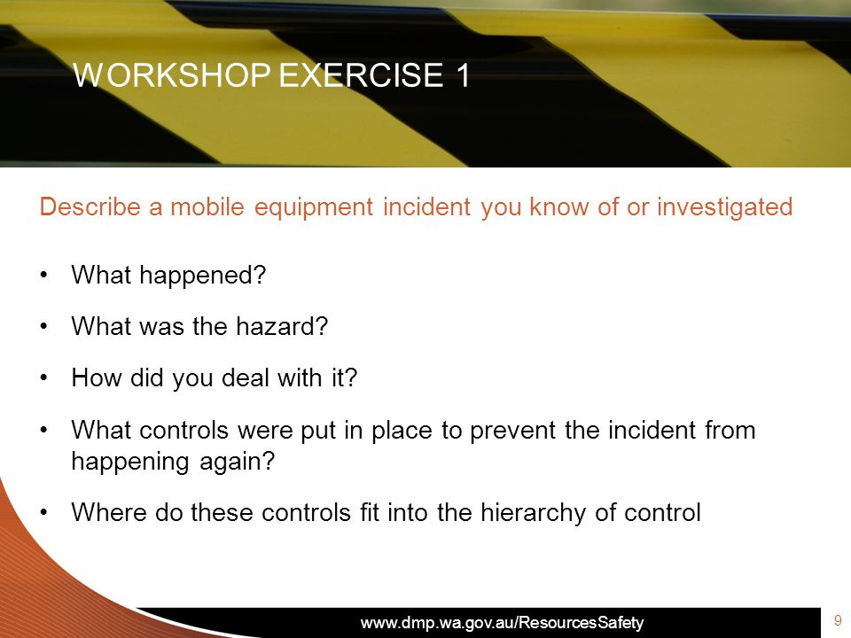 www.dmp.wa.gov.au/ResourcesSafety Describe a mobile equipment incident you know of or investigated What happened.