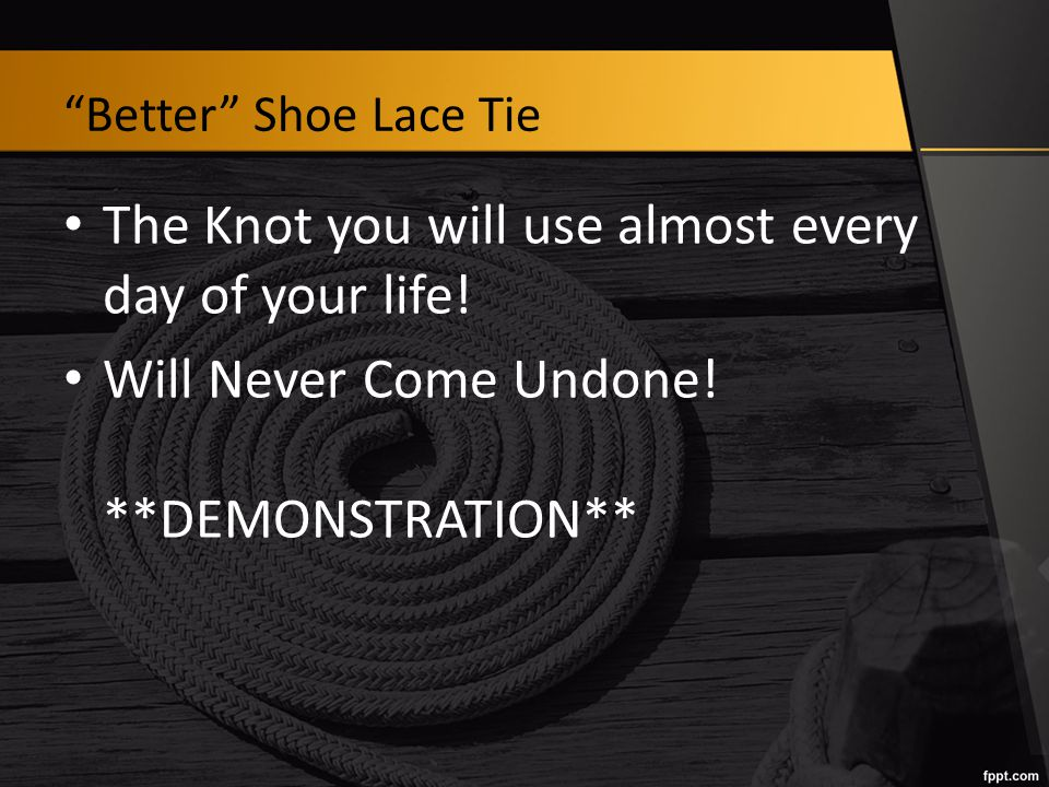 Better Shoe Lace Tie The Knot you will use almost every day of your life.
