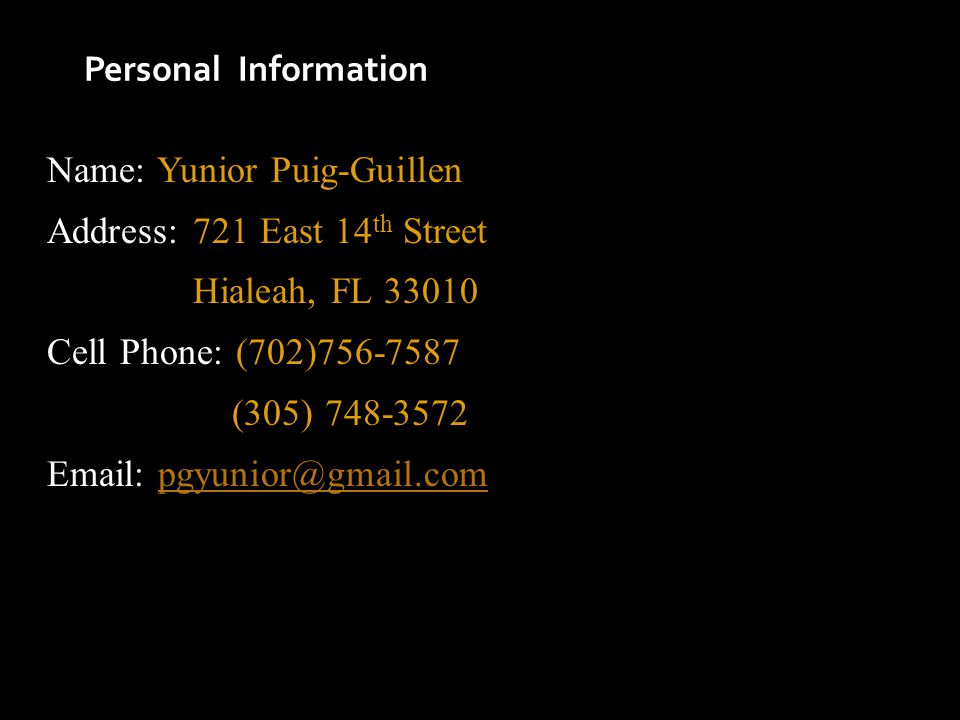 Personal Information Name: Yunior Puig-Guillen Address: 721 East 14 th Street Hialeah, FL 33010 Cell Phone: (702)756-7587 (305) 748-3572 Email: pgyuni