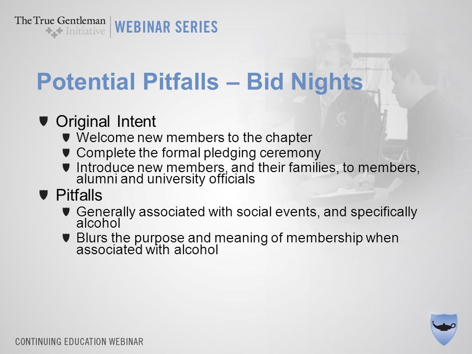 Potential Pitfalls – Bid Nights Original Intent Welcome new members to the chapter Complete the formal pledging ceremony Introduce new members, and th