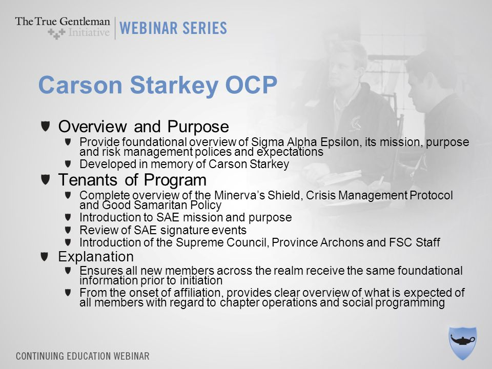 Carson Starkey OCP Overview and Purpose Provide foundational overview of Sigma Alpha Epsilon, its mission, purpose and risk management polices and exp