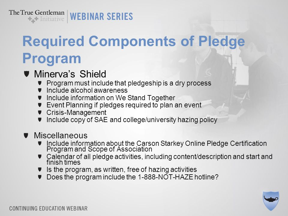 Required Components of Pledge Program Minerva's Shield Program must include that pledgeship is a dry process Include alcohol awareness Include informa