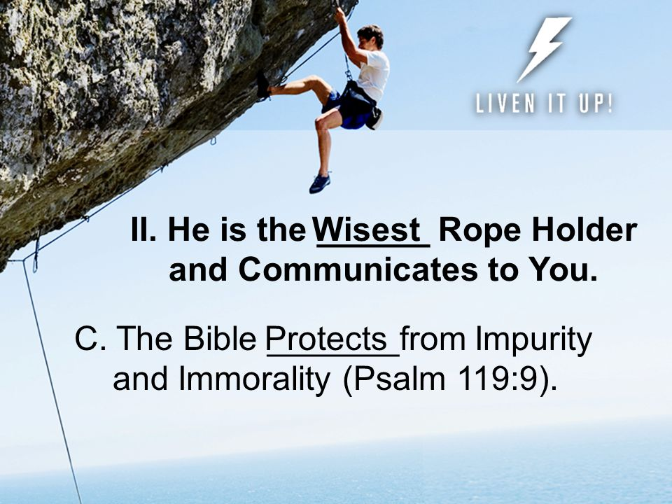 II. He is the ______ Rope Holder and Communicates to You.