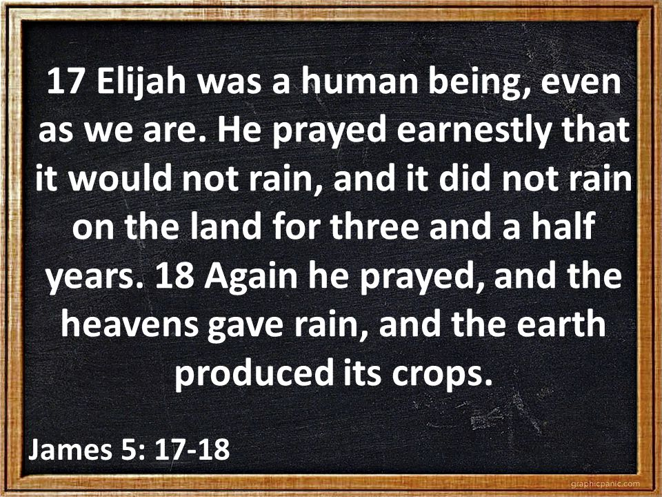 17 Elijah was a human being, even as we are.