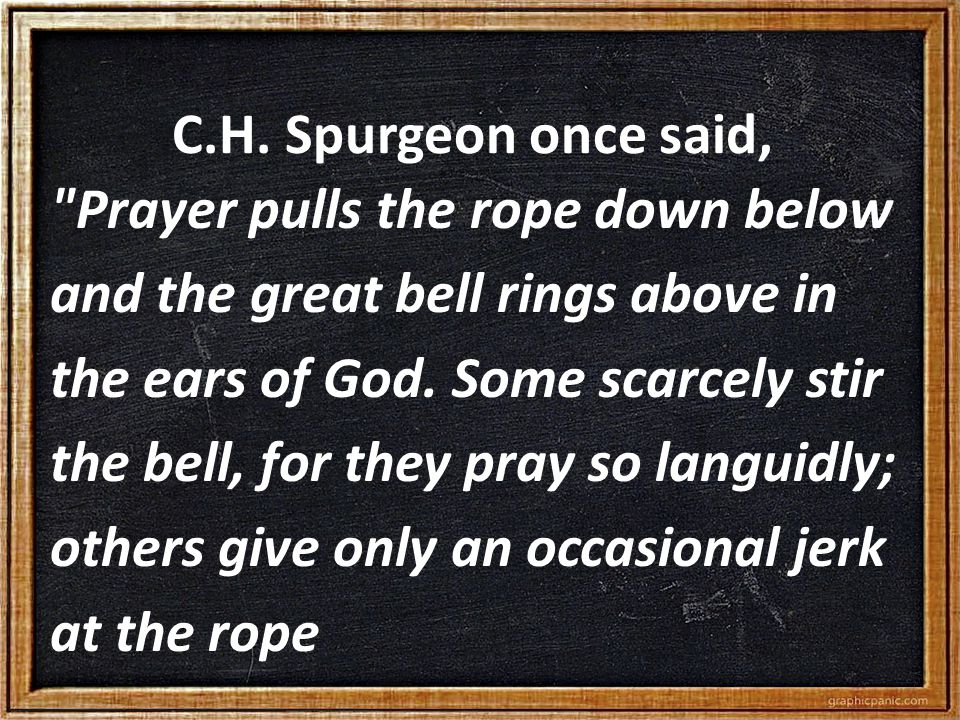 C.H. Spurgeon once said,