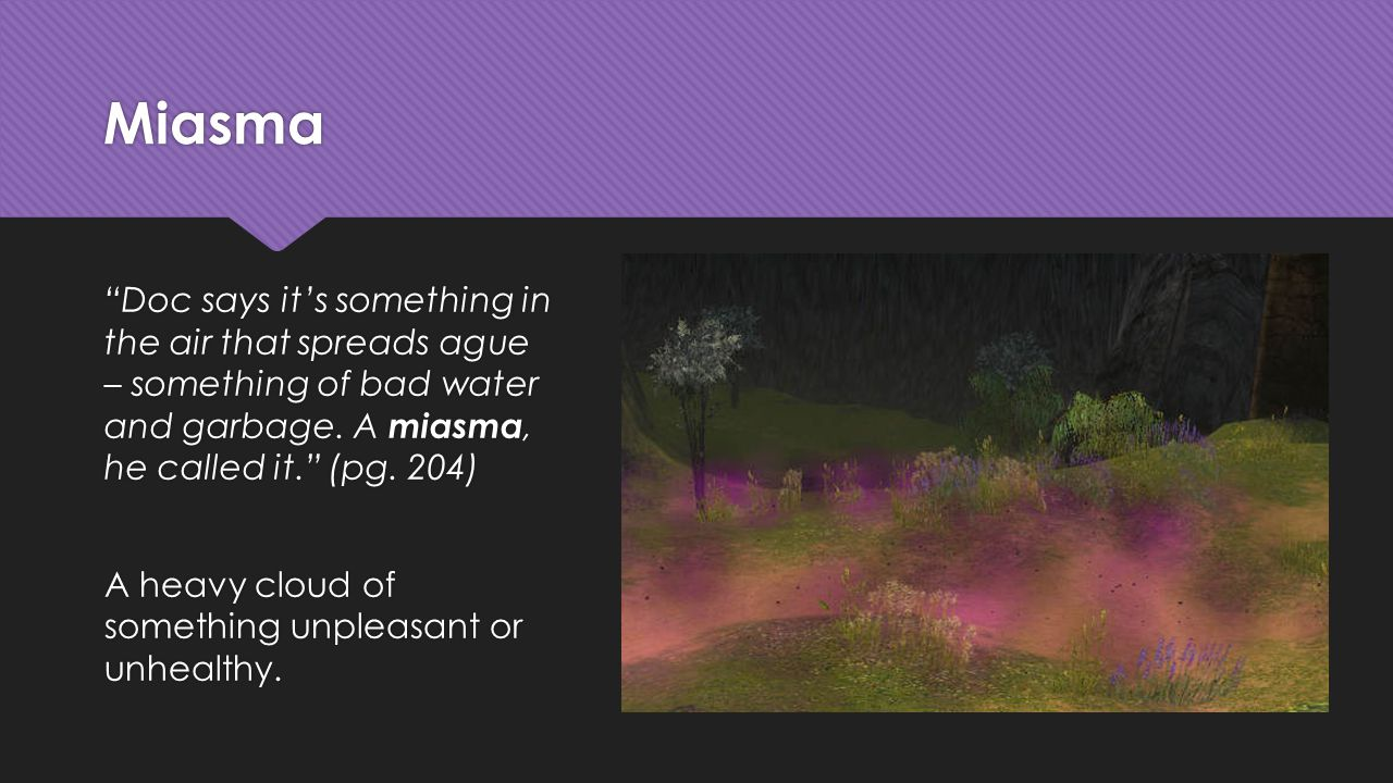 Miasma Doc says it's something in the air that spreads ague – something of bad water and garbage.