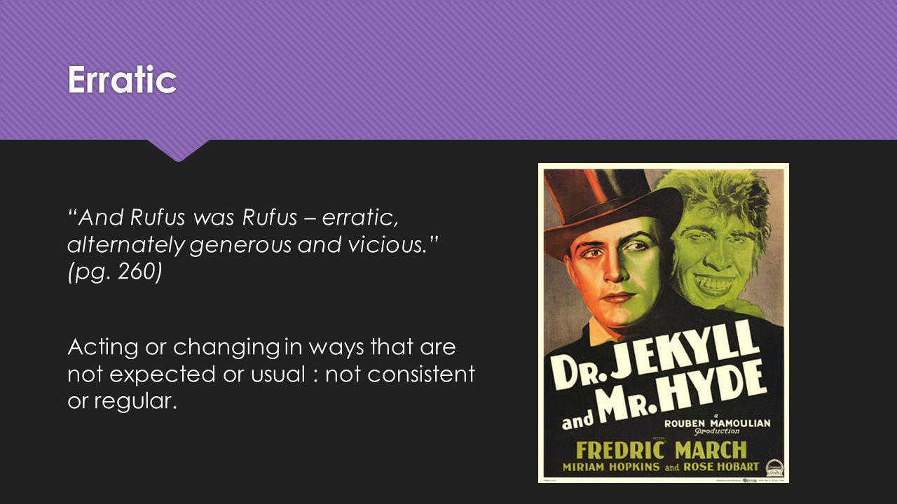 Erratic And Rufus was Rufus – erratic, alternately generous and vicious. (pg.
