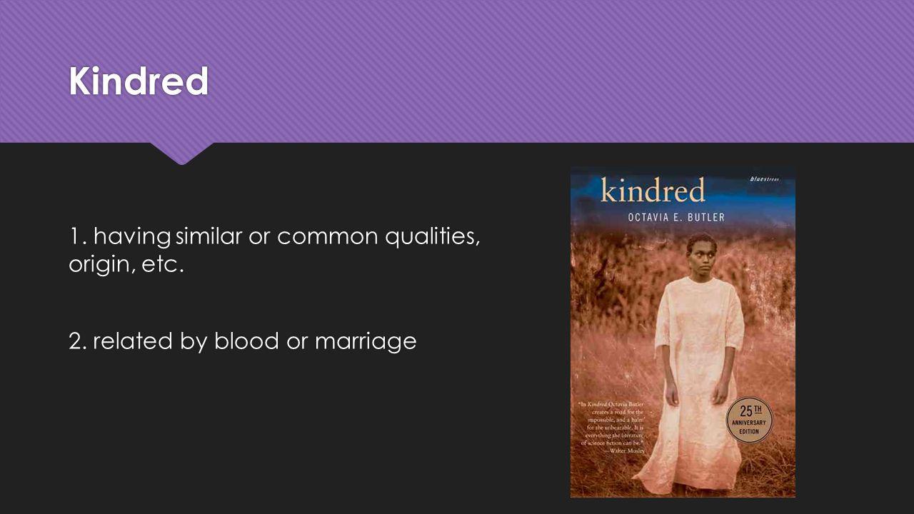 Kindred 1. having similar or common qualities, origin, etc.