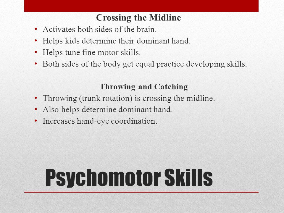 Psychomotor Skills Crossing the Midline Activates both sides of the brain.