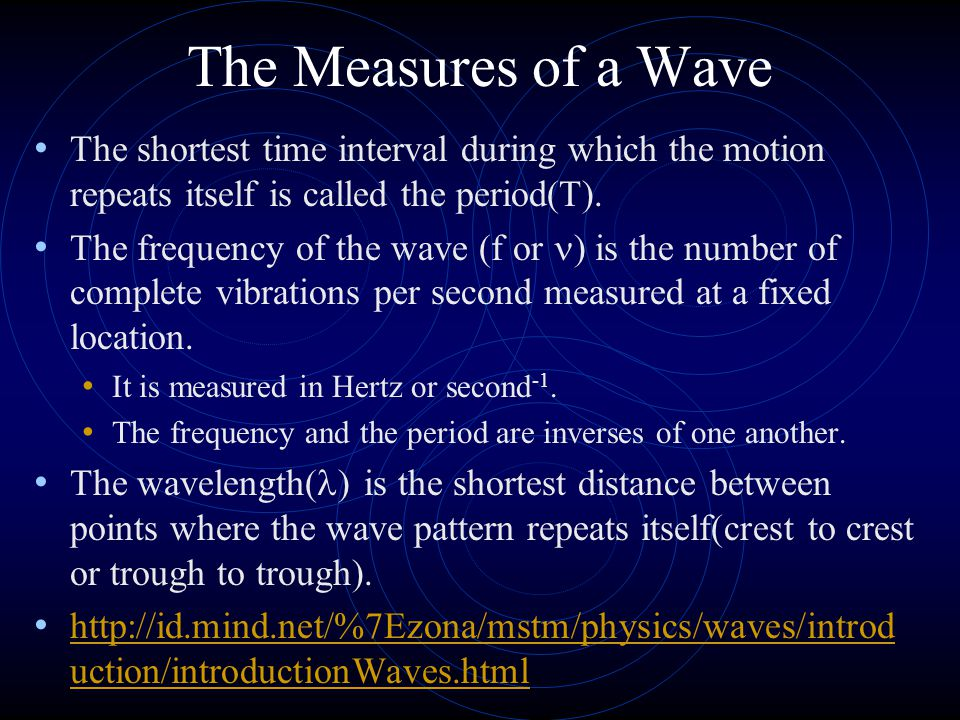 The Measures of a Wave The shortest time interval during which the motion repeats itself is called the period(T).