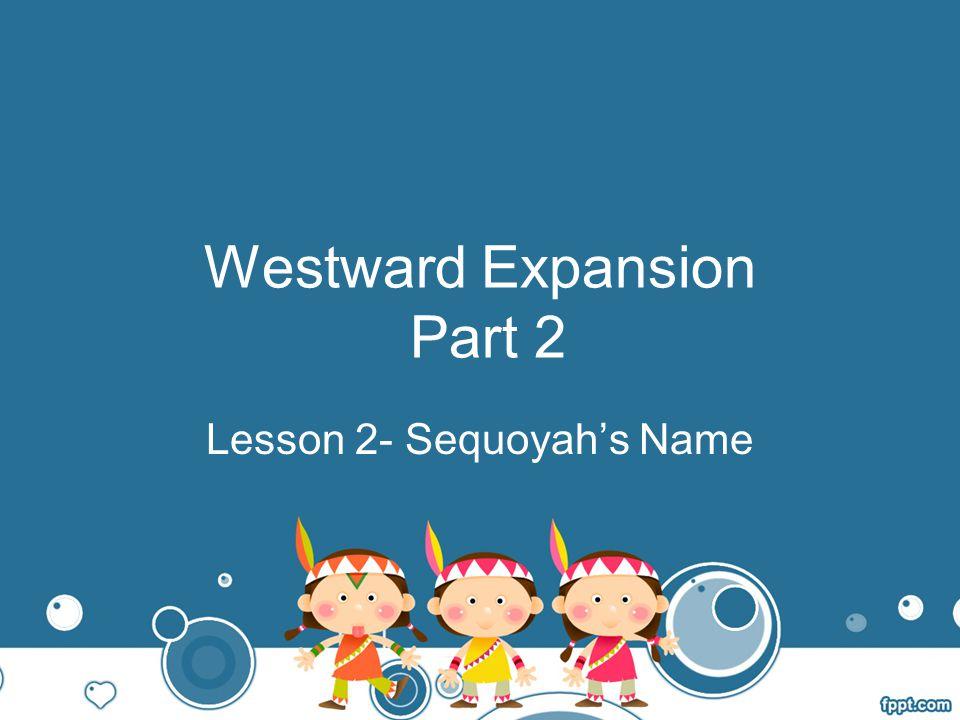 Westward Expansion Part 2 Lesson 2- Sequoyah's Name