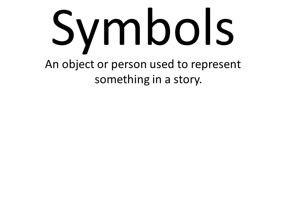 Symbols An object or person used to represent something in a story.