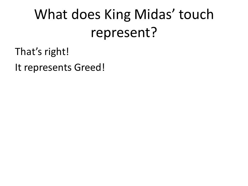 What does King Midas' touch represent? That's right! It represents Greed!