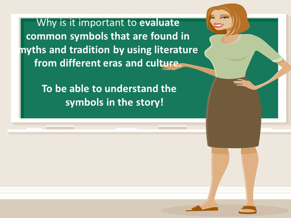 Why is it important to evaluate common symbols that are found in myths and tradition by using literature from different eras and culture. To be able t